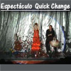 QUICK CHANGE | EL ARTE DE LA TRANSFORMACI�N